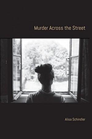 Murder Across the Street : Alisa Schindler