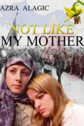 Not Like My Mother : Azra Alagic