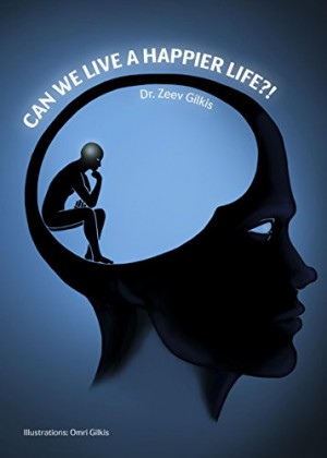 Can We Live a Happier Life?! : Dr. Zeev Gilkis