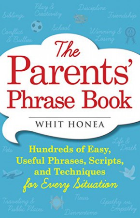 The Parents' Phrase Book : Whit Honea