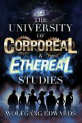 The University of Corporeal & Ethereal Studies : Wolfgang Edwards