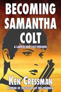 Becoming Samantha Colt : Ken Cressman