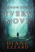 I Know Your Every Move : Diane Ezzard