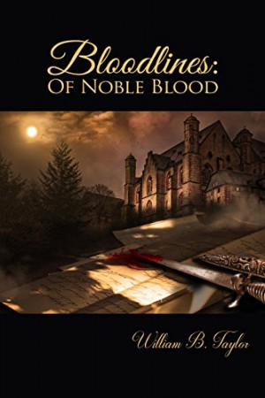 Bloodlines: Of Noble Blood : William B. Taylor