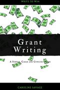 Grant Writing; A Simple, Clear and Concise Guide : Caroline Savage