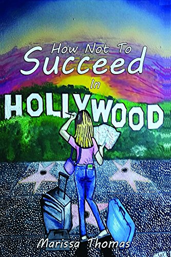 How Not to Succeed in Hollywood : Marissa Thomas