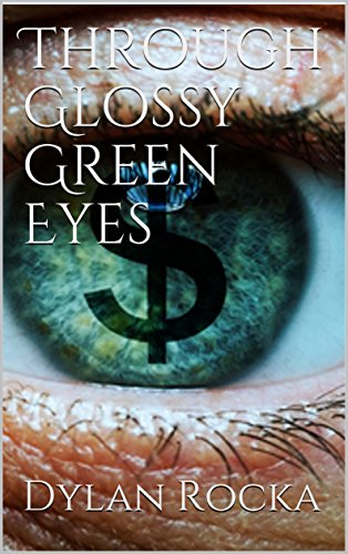 Through Glossy Green Eyes : Dylan Rocka