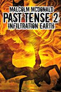 Past Tense 2: Infiltration Earth : Malcolm McDonald
