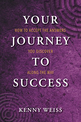 Your Journey To Success How To Accept The Answers You Discover Along The Way : Kenny Weiss