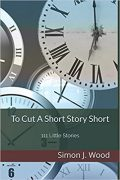 To Cut a Short Story Short : Simon J. Wood
