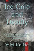 Ice Cold and Deadly : WM Korkie