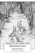 Palace Cat and the Shadow Dog : Robyn Walshe