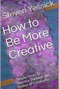 How to Be More Creative : Steven Yessick