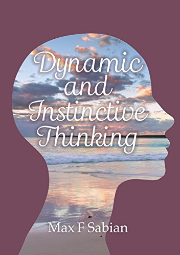 Dynamic and Instinctive Thinking : Max F Sabian