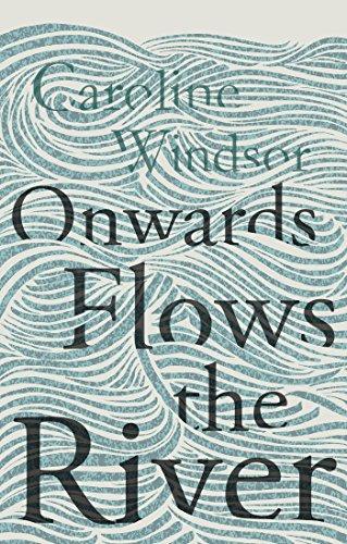 Onwards Flows the River : Caroline Windsor