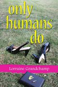 Only Humans Do : Lorraine Grandchamp