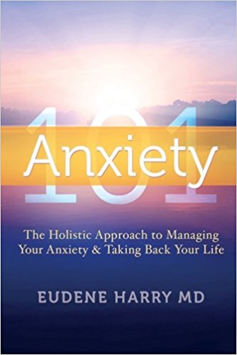 Anxiety 101 : Eudene Harry MD