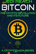 Bitcoin: The Crypto Revolution And Its Future : Jedi Reach