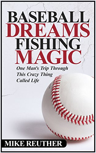 Baseball Dreams, Fishing Magic : Mike Reuther