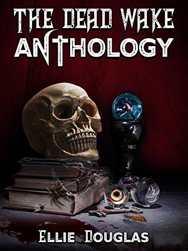 The Dead Wake Anthology : Ellie Douglas