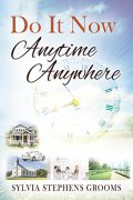 Do It Now Anytime, Anywhere : Sylvia Stephens Grooms