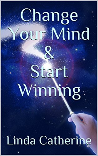 Change Your Mind & Start Winning : Linda Catherine