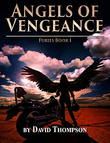 Angels of Vengeance: Furies Book 1 : David Thompson