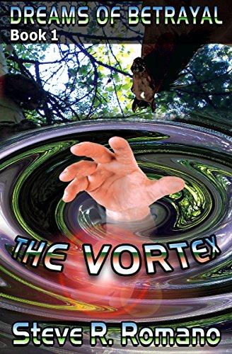 Dreams Of Betrayal: The Vortex : Steve R. Romano
