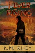 Fever Rising : K.M. Riley