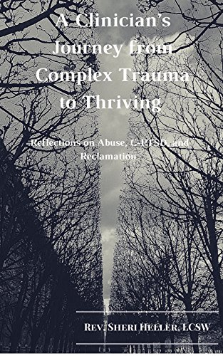 A Clinician's Journey from Complex Trauma to Thriving : Rev. Sheri Heller LCSW