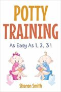 Potty Training As Easy As 1, 2, 3 ! : Sharon Smith