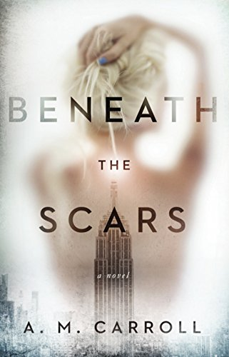 Beneath the Scars : A.M. Carroll