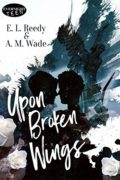 Upon Broken Wings :  E. L. Reedy & A. M. Wade