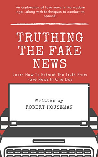 Truthing The Fake News : Robert Houseman