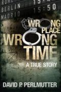 Wrong Place Wrong Time : David P Perlmutter