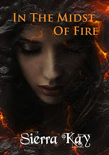 In the Midst of Fire : Sierra Kay
