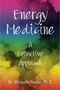 Energy Medicine – A Collective Approach : Dr. Michelle Parkin