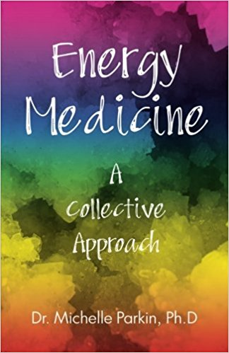 Energy Medicine - A Collective Approach : Dr. Michelle Parkin