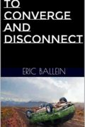 To Converge and Disconnect : Eric Ballein