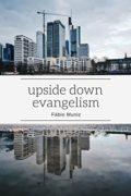 Upside Down Evangelism : Fabio Muniz