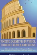 Finding Ourselves in Venice, Florence, Rome & Barcelona : Al & Sunny Lockwood