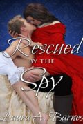 Rescued By the Spy : Laura A. Barnes