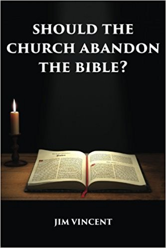 Should the Church Abandon the Bible? : Jim Vincent