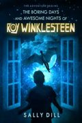 The Boring Days and Awesome Nights of Roy Winklesteen : Sally Dill