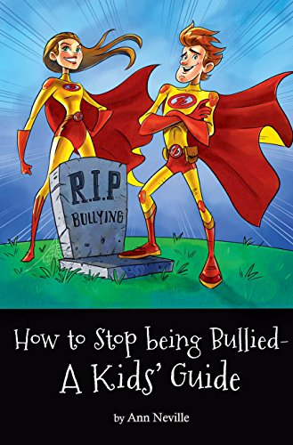 How to Stop Being Bullied – A Kids' Guide : Ann Neville