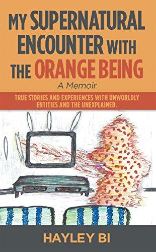 My Supernatural Encounter with the Orange Being : Hayley Bi