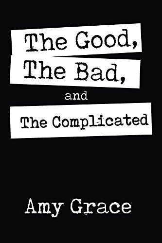 The Good, The Bad, and The Complicated : Amy Grace
