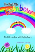 The Big Little Rainbow : Gordon D. Tucker