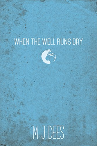When The Well Runs Dry : M J Dees