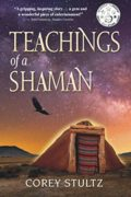 Teachings of a Shaman : Corey Stultz